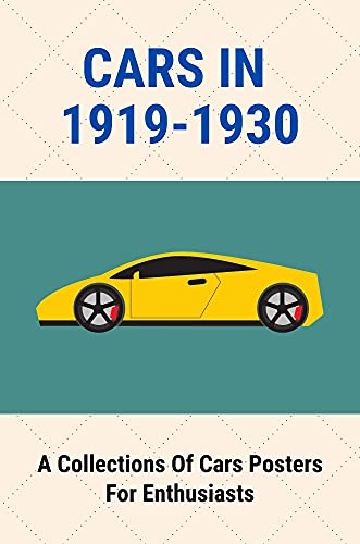 Cars In 1919-1930: A Collections Of Cars Posters For Enthusiasts: Art Deco Vintage Car Posters (English Edition)