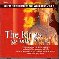 王は受け継がれゆく:イギリス吹奏楽作品集 第6集 Kings Go Forth: Great British Music for Wind Band Vol. 6