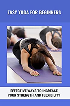 Easy Yoga For Beginners  Effective Ways To Increase Your Strength And Flexibility  Importance Of Yoga