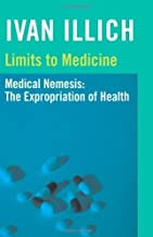 Limits to Medicine: Medical Nemesis - The Expropriation of Health by Ivan Illich (1-Jan-1976) Paperback