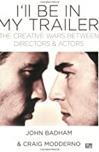 I'll Be In My Trailer!: The Creative Wars Between Directors and Actors