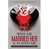 Why He Married Her and Played Me: Nine Secrets To What He's Thinking