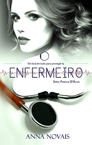 O Enfermeiro: Ele fará de tudo para protegê-la. (Série: Família D' Ávila Livro 1) (Portuguese Edition)