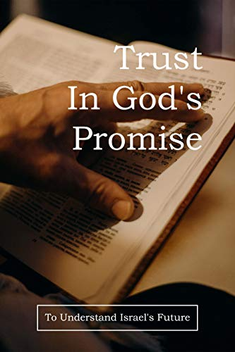 Trust In God's Promise: To Understand Israel's Future: Gods Promise Rainbow (English Edition)