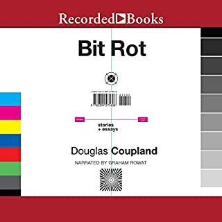 Bit Rot     stories + essays              By:                                                                                                                                 Douglas Coupland                               Narrated by:                                                                                                                                 Graham Rowat                      Length: 12 hrs and 58 mins     16 ratings     Overall 4.4