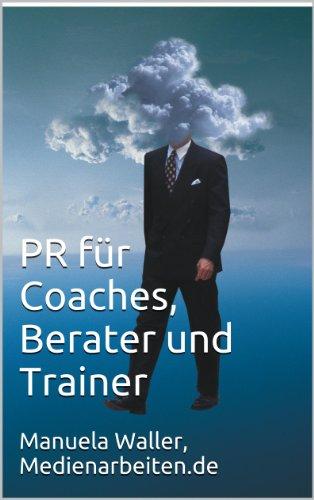 PR für Coaches, Berater und Trainer (PR Ratgeber 8)