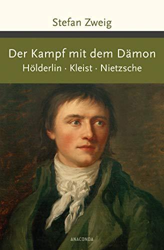 Der Kampf mit dem Dämon. Hölderlin. Kleist. Nietzsche (Große Klassiker zum kleinen Preis, Band 191)