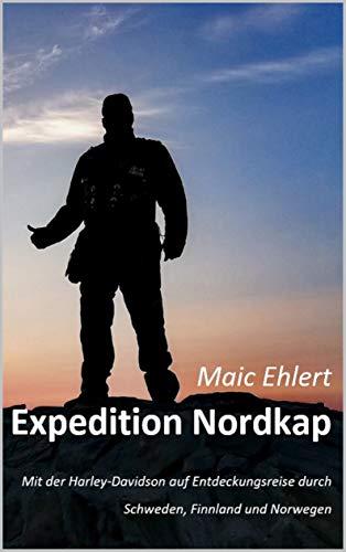 Expedition Nordkap: Mit der Harley-Davidson auf Entdeckungsreise durch Schweden, Finnland und Norwegen