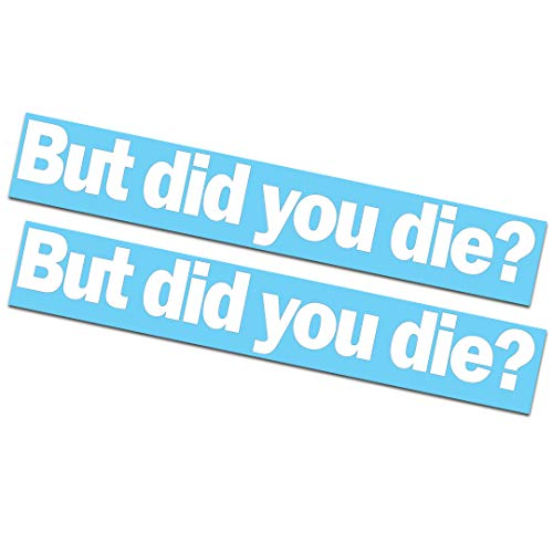 2 Pack - But did You die? Decals/Stickers 2x11'