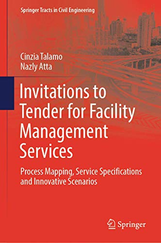 Compare Textbook Prices for Invitations to Tender for Facility Management Services: Process Mapping, Service Specifications and Innovative Scenarios Springer Tracts in Civil Engineering 1st ed. 2019 Edition ISBN 9783030040086 by Talamo, Cinzia,Atta, Nazly