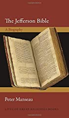 The Jefferson Bible: A Biography (Lives of Great Religious Books, 58)
