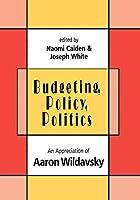 Budgeting, Policy, Politics: Appreciation of Aaron Wildavsky