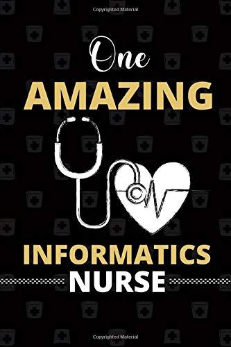 One Amazing Informatics Nurse: Informatics Nurse Blank Lined Notebook for Gratitude, Appreciation Nu