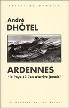 Ardennes: le pays où l'on arrive jamais (Terres de mémoire)