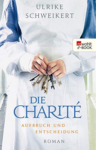Die Charité. Aufbruch und Entscheidung (Die Charité-Reihe 2)