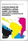 Los dilemas de América latina ante la crisis: Conflictos y alternativas de desarrollo