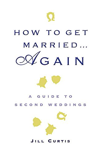How to Get Married . . . Again: A Guide to Second Weddings