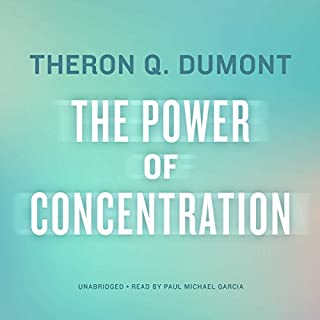The Power of Concentration                   By:                                                                                                                                 Theron Q. Dumont                               Narrated by:                                                                                                                                 Paul Michael Garcia                      Length: 4 hrs and 29 mins     11 ratings     Overall 4.8