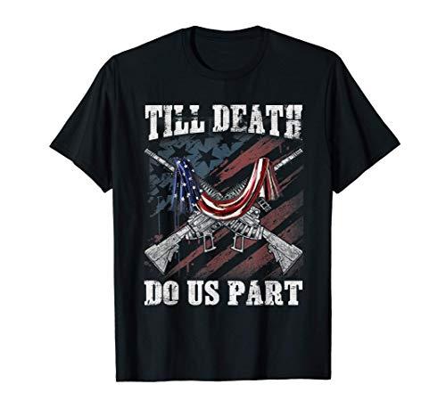 Till Death Do Us Part Guns Rifle Lovers Gift T-Shirt