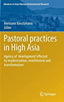 Pastoral practices in High Asia: Agency of 'development' effected by modernisation, resettlement and transformation (Advances in Asian Human-Environmental Research)