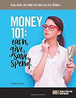 Money 101: Earn, give, save, spend. (REAL, BASIC, RELEVANT LIFE SKILLS for Our Children)