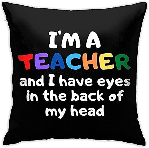 Almohadas suaves impresas en 3D, fundas de almohada cuadradas para decoración del hogar, fundas de almohada (45,7 x 45,7 cm), I'm A Teacher and I Have Eyes In The Back of My Head Teach School