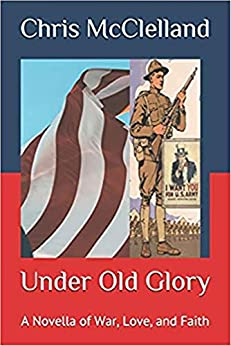 Under Old Glory: A Novella of War, Love, and Faith by [Chris McClelland]