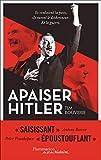 Apaiser Hitler - Ils voulaient la paix, ils eurent le déshonneur et la guerre...