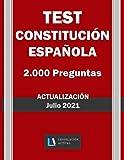 TEST CONSTITUCIÓN ESPAÑOLA. 2.000 PREGUNTAS. Actualización Julio 2021. Legislación Actual.: Para profesionales, estudiantes y opositores.