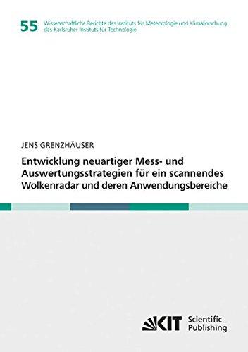Entwicklung neuartiger Mess- und Auswertungsstrategien fuer ein scannendes Wolkenradar und deren Anwendungsbereiche: Wissenschaftliche Berichte des ... des Karlsruher Instituts für Technologie