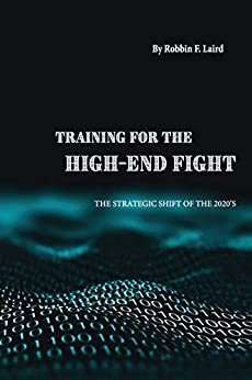 Training for the High-End Fight: The Strategic Shift of the 2020s by [Robbin F. Laird]