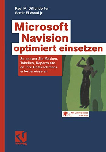 Microsoft Navision optimiert einsetzen: So passen Sie Masken, Tabellen, Reports etc.an Ihre Unternehmenserfordernisse an