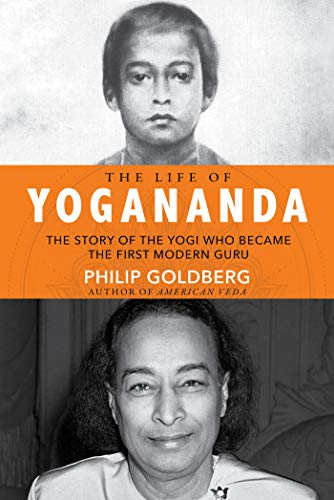 The Life of Yogananda: The Story of the Yogi Who Became the First Modern Guru (English Edition)