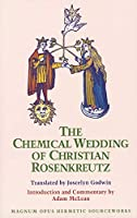 The Chemical Wedding of Christian Rosenkreutz (MAGNUM OPUS HERMETIC SOURCEWORKS SERIES)