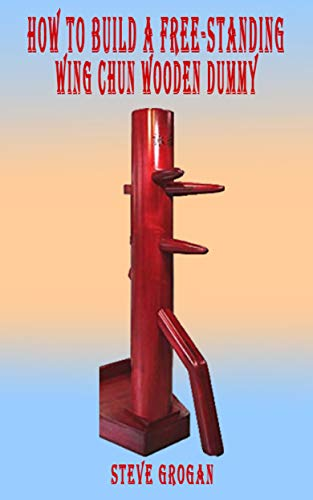 How to Build a Free-Standing Wing Chun Wooden Dummy