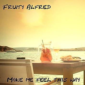 Make Me Feel This Way