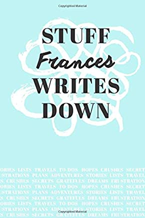 Stuff Frances Writes Down: Personalized Teal Journal / Notebook (6 x 9 inch) with 110 wide ruled pages inside.