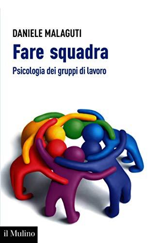 Fare squadra: Psicologia dei gruppi di lavoro (Aspetti della psicologia)