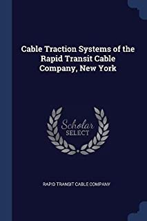 Cable Traction Systems of the Rapid Transit Cable Company, New York