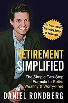 Retirement Simplified: The Simple Two-Step Formula to Retire Wealthy & Worry-Free by [Daniel Rondberg]