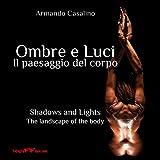 Ombre e Luci - il paesaggio del corpo: Shadows and Lights-the landscape of the body