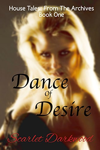 Book: Dance of Desire (House Tales From The Archives) by Scarlet Darkwood