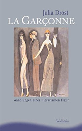 La Garçonne. Wandlungen einer literarischen Figur (Ergebnisse der Frauen- und Geschlechterforschung an der Freien Universität Berlin, Neue Folge)