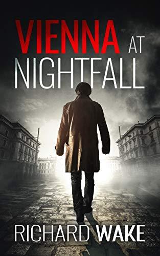 Vienna at Nightfall (Alex Kovacs thriller series Book 1) by [Richard Wake]
