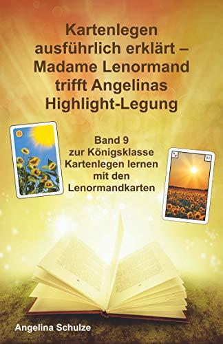 Kartenlegen ausführlich erklärt – Madame Lenormand trifft Angelinas Highlight-Legung: Königsklasse Kartenlegen lernen mit den Lenormandkarten