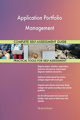 Application Portfolio Management All-Inclusive Self-Assessment - More than 640 Success Criteria, Instant Visual Insights, Comprehensive Spreadsheet Dashboard, Auto-Prioritized for Quick Results
