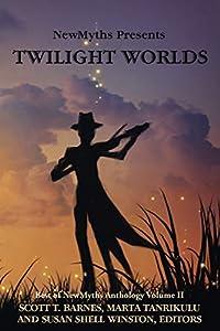 Twilight Worlds: Best of NewMyths Anthology Volume II