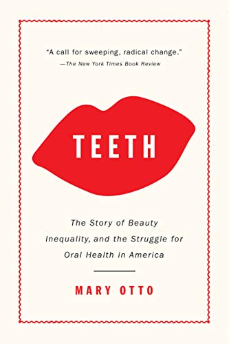 Compare Textbook Prices for Teeth: The Story of Beauty, Inequality, and the Struggle for Oral Health in America Reprint Edition ISBN 9781620974827 by Otto, Mary