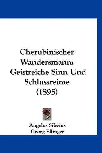 Cherubinischer Wandersmann: Geistreiche Sinn Und Schlussreime (1895)