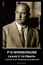 P G Wodehouse - Leave it to Psmith: ''I just sit at my typewriter and curse a bit''